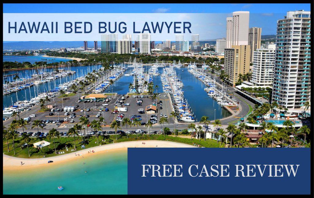 hawaii bed bug sue lawyer compensation Honolulu, East Honolulu, Pearl City, Hilo, and Kailua